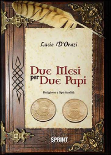 Due mesi per due papi - Lucio D'Orazi |