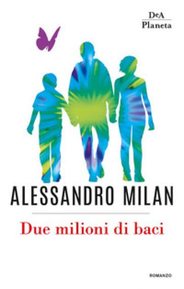 Due milioni di baci - Alessandro Milan | Rochesterscifianimecon.com