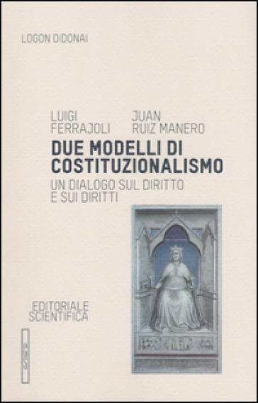 Due modelli di costituzionalismo. Un dialogo sul diritto e sui diritti - Luigi Ferrajoli | Rochesterscifianimecon.com