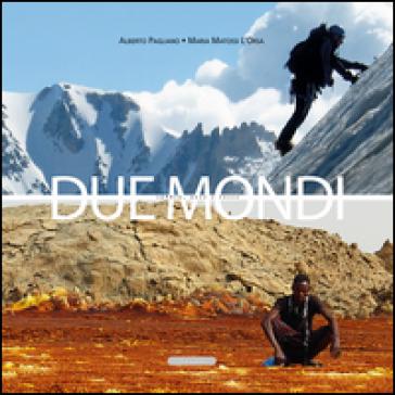 Due mondi. Sabbia, neve e rocce - Alberto Pagliano |