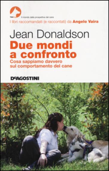 Due mondi a confronto. Cosa sappiamo davvero sul comportamento del cane - Jean Donaldson pdf epub