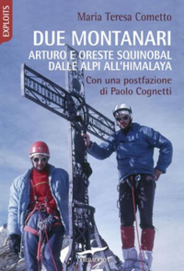 Due montanari. Arturo e Oreste Squinobal dalle Alpi all'Himalaya - Maria Teresa Cometto | Thecosgala.com
