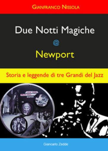 Due notti magiche a Newport. Storia e leggende di tre grandi del Jazz - Gianfranco Nissola  