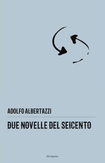 Due novelle del Seicento - Adolfo Albertazzi |