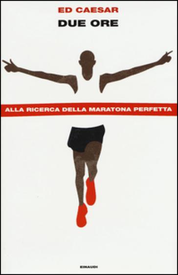 Due ore. Alla ricerca della maratona perfetta - Ed Caesar |