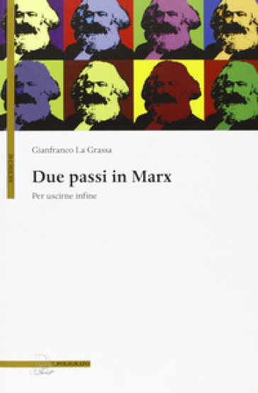 Due passi in Marx. Per uscirne infine - Gianfranco La Grassa |