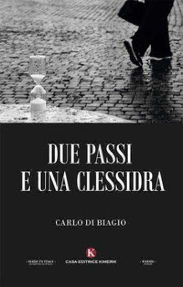 Due passi e una clessidra - Carlo Di Biagio |