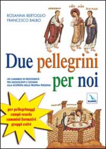 Due pellegrini per noi. Un cammino in profondità per adolescenti alla scoperta della propria persona - Rosanna Bertoglio | Ericsfund.org