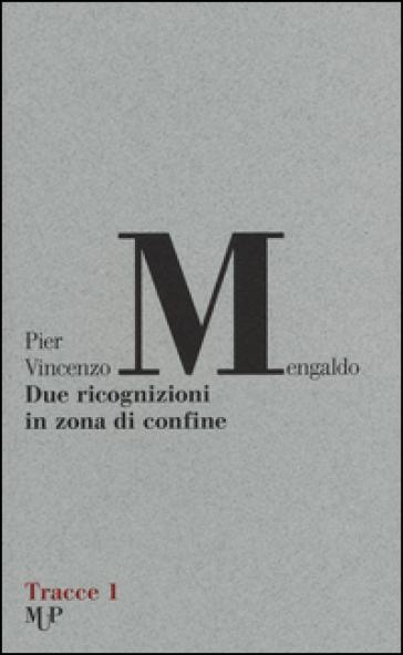 Due ricognizioni in zona di confine - Pier Vincenzo Mengaldo |
