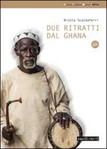 Due ritratti dal Ghana. Con DVD - Nicola Scaldaferri   Thecosgala.com
