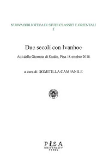 Due secoli con Ivanhoe. Atti della giornata di studio (Pisa, 18 ottobre 2018) - M. D. Campanile |