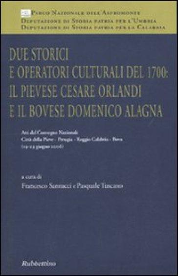 Due storici e operatori culturali del 1700: il pievese Cesare Orlandi e il bovese Domenico Alagna. Atti del convegno (2006) - P. Tuscano |