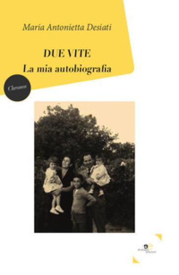Due vite. La mia autobiografia - Maria Antonietta Desiati | Kritjur.org