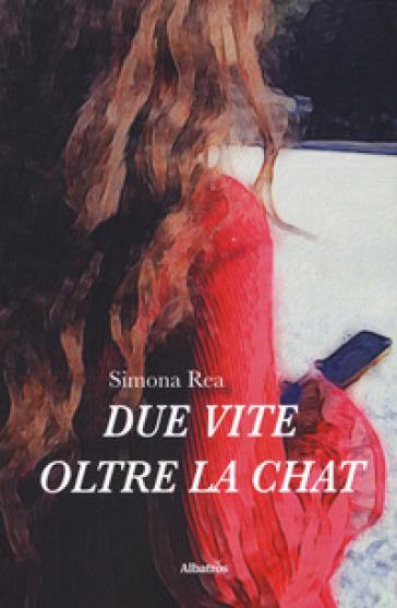 Due vite oltre la chat - Simona Rea |
