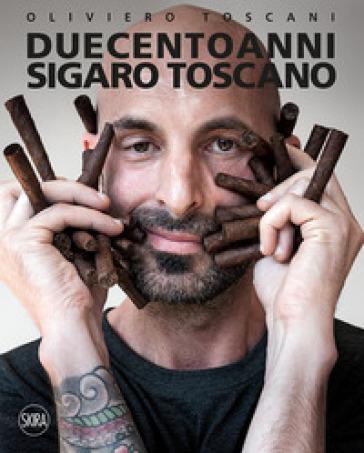 Duecento anni. Sigaro Toscano. Ediz. italiana e inglese - Oliviero Toscani pdf epub