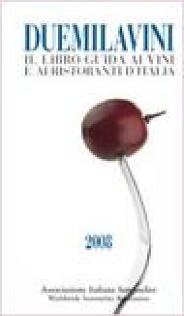 Duemilavini 2008. Il libro guida ai vini d'Italia, ristoranti e cantine d'attrazione - Associazione Italiana Sommelie |