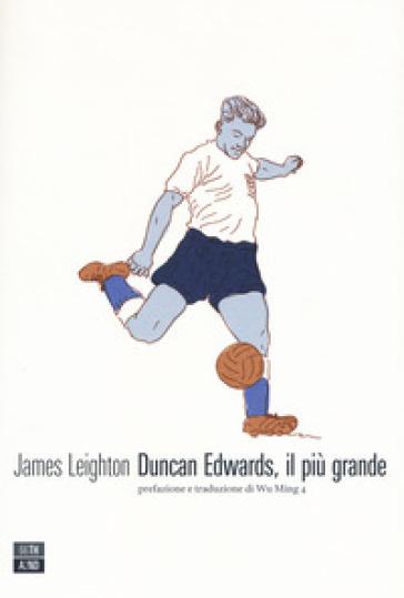 Duncan Edwards, il più grande - James Leighton |