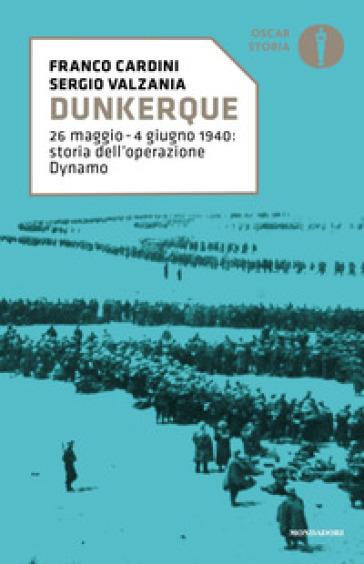 Dunkerque. 26 maggio-4 giugno 1940: storia dell'operazione Dynamo - Franco Cardini | Rochesterscifianimecon.com