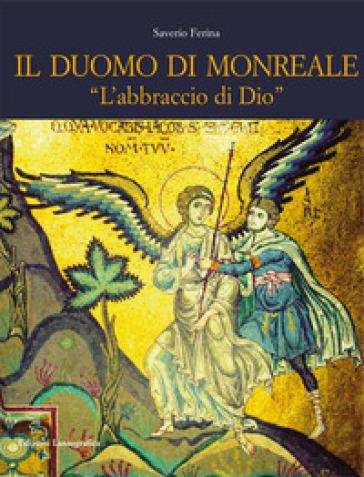 Il Duomo di Monreale. «L'abbraccio di Dio» - Saverio Ferina  