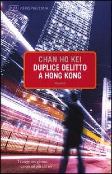 Duplice delitto a Hong Kong - Kei Chan Ho |