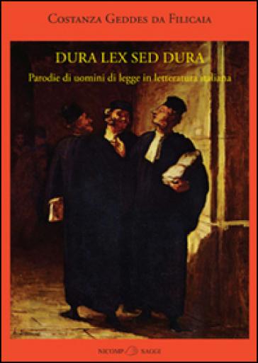 Dura lex sed dura. Parodie di uomini di legge in letteratura italiana - Costanza Geddes da Filicaia | Ericsfund.org