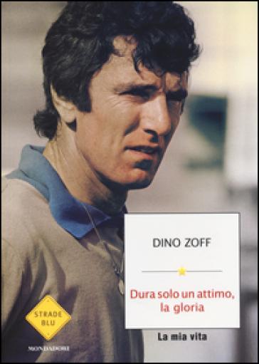 Dura solo un attimo, la gloria. La mia vita - Dino Zoff | Thecosgala.com