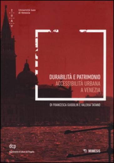 Durabilità e patrimonio. Accessibilità urbana a Venezia - Francesca Guidolin |