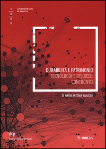 Durabilità e patrimonio. Tecnologia e risorse: Confronto - M. Antonia Barucco |