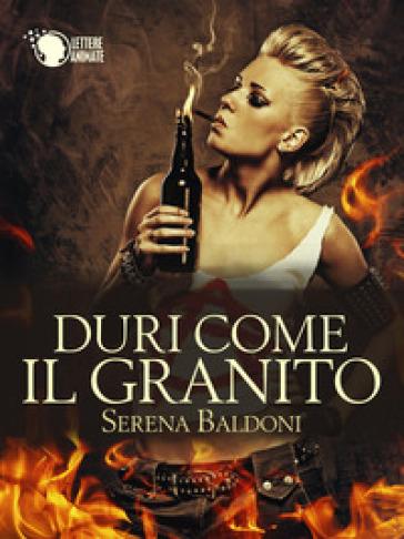 Duri come il granito. 1. - Serena Baldoni  