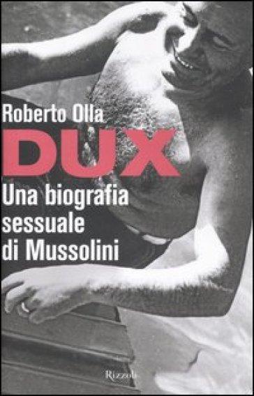 Dux. Una biografia sessuale di Mussolini - Roberto Olla | Ericsfund.org