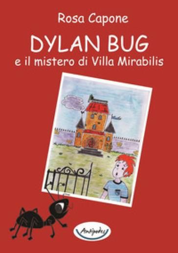 Dylan Bug e il mistero di Villa Mirabilis - Rosa Capone |