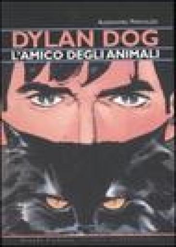 Dylan Dog, l'amico degli animali - Alessandro Paronuzzi | Rochesterscifianimecon.com