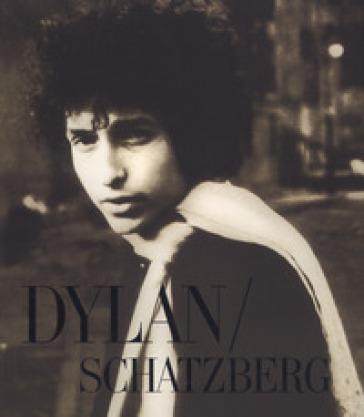 Dylan/Schatzberg. Ediz. illustrata - Jerry Schatzberg |