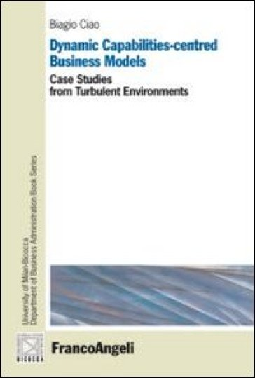 Dynamic capabilities-centred business models. Case studies from turbulent environments
