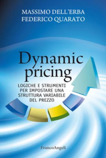 Dynamic pricing. Logiche e strumenti per impostare una struttura variabile del prezzo - Massimo Dell'Erba | Ericsfund.org