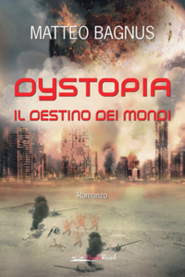 Dystopia. Il destino dei mondi - Matteo Bagnus  