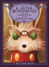 E. Aster Bunnymund and the Warrior Eggs at the Earth s Core!
