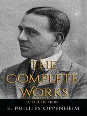E. Phillips Oppenheim: The Complete Works