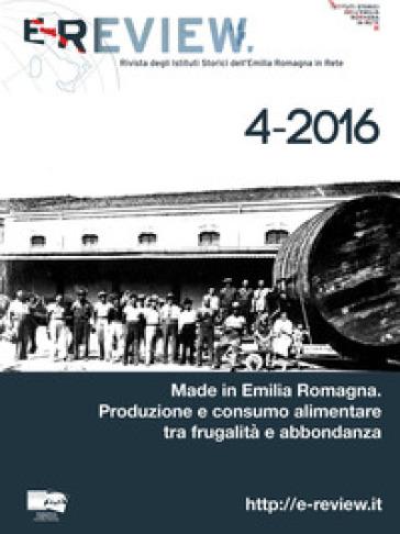 E-Review. Rivista degli Istituti Storici dell'Emilia Romagna in Rete (2016). 4: Made in Emilia Romagna. Produzione e consumo alimentare tra frugalità e abbondanza - S. Magagnoli |