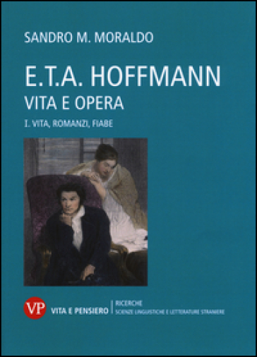 E. T. A. Hoffmann. Vita e opera. 1.Vita, romanzi, fiabe