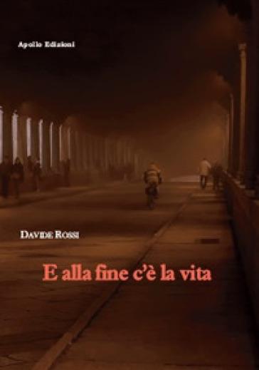 E alla fine c'è la vita - Davide Rossi   Thecosgala.com