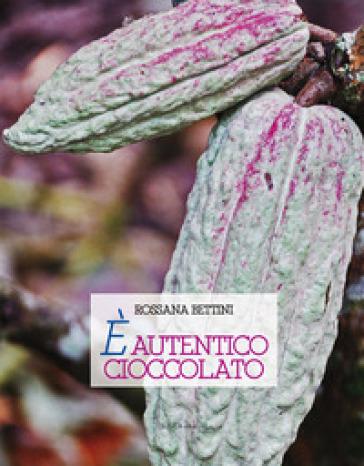 E autentico cioccolato - Rossana Bettini pdf epub