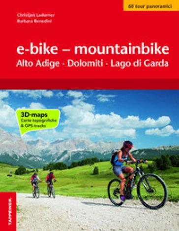 E-bike & mountainbike. Alto Adige, Dolomiti, Lago di Garda. I percorsi più belli lungo le ciclovie a sud del Brennero - Christjan Ladurner  