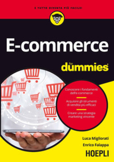 E-commerce for dummies. Conoscere i fondamenti dell'e-commerce. Acquisire gli strumenti di vendita più efficaci. Creare una strategia marketing vincente