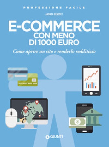 E-commerce con meno di 1.000 euro. Come aprire un sito e renderlo redditizio - Andrea Benedet pdf epub