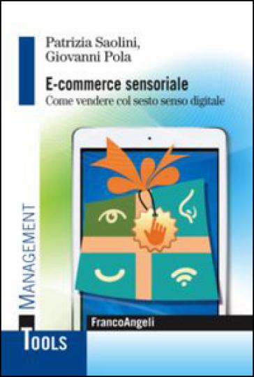 E-commerce sensoriale. Come vendere col sesto senso digitale - Patrizia Saolini | Thecosgala.com