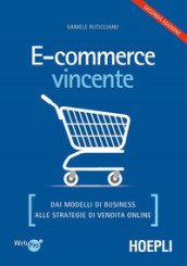 E-commerce vincente. Dai modelli di business alle strategie di vendita online