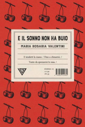 E il sonno non ha buio - Maria Rosaria Valentini |
