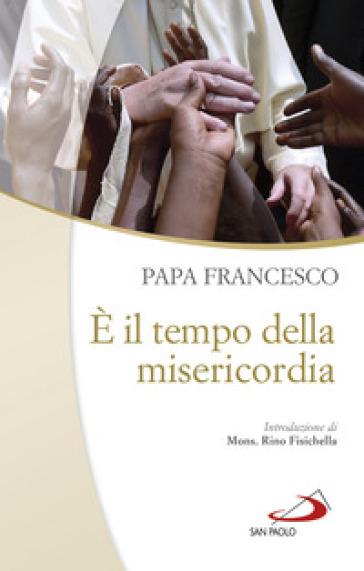 E il tempo della misericordia - Papa Francesco (Jorge Mario Bergoglio) |