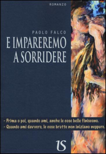 E impareremo a sorridere - Paolo Falco |